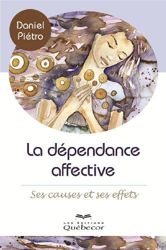 Dependance Affective : Ses Causes et Ses Effets 2e ed.