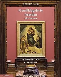 Gemäldegalerie Alte Meister Dresden: Die Sammlung. Der Bau