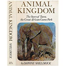 Animal Kingdom: The Story of Tsavo, the Great African Game Park by Daphne Sheldrick (October 19,1974)