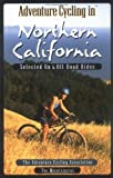 Adventure Cycling in Northern California: Best Tour and Mountain Bike Rides by Adventure Cycling Association (1997) Paperback