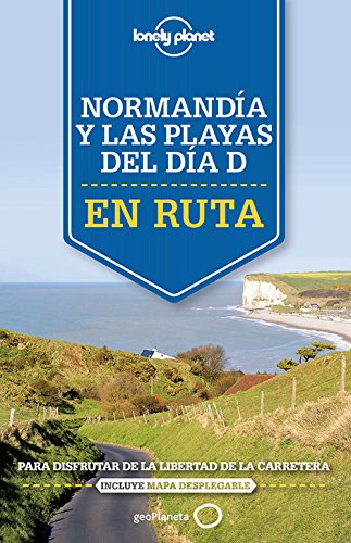 En ruta por Normandía y las playas del Día D: Para disfrutar de la libertad de la carretera (Guías En ruta Lonely Planet)