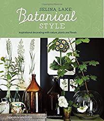 Botanical Style: Inspirational decorating with nature, plants and florals by Selina Lake (2016-05-12)