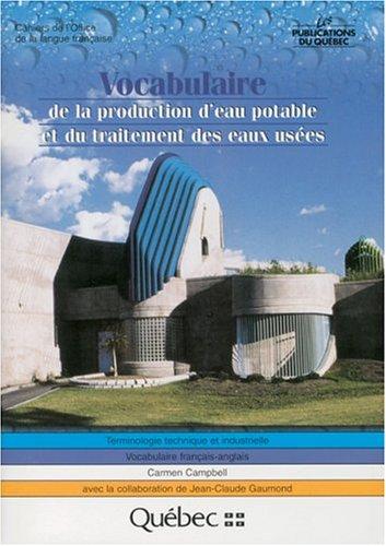 Vocabulaire de la production d'eau potable et du traitement des eaux usées : Terminologie technique et industrielle, vocabulaire français-anglais