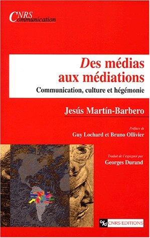 Des médias aux médiations : Communication, culture et hégémonie par Jesús Martín-Barbero