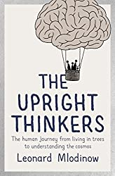 The Upright Thinkers: The Human Journey from Living in Trees to Understanding the Cosmos by Leonard Mlodinow (2015-05-07)