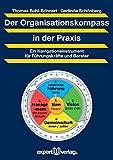 Der Organisationskompass in der Praxis: Ein Navigationsinstrument für Führungskräfte und Berater – Gibt Orientierung, ohne die Richtung vorzugeben (Praxiswissen Wirtschaft)
