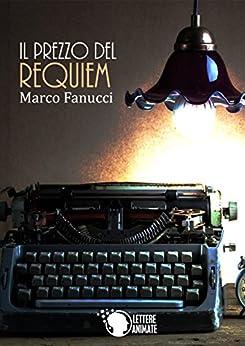 Il prezzo del Requiem di [Fanucci, Marco]