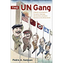 The UN Gang: A Memoir of Incompetence, Corruption, Espionage, Anti-Semitism and Islamic Extremism at the UN Secretariat