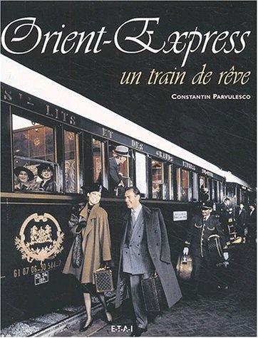 Orient-Express. Un train de rêve par Constantin Pârvulesco