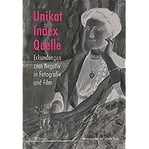 Unikat, Index, Quelle: Erkundungen zum Negativ in Fotografie und Film (Deutsches Museum. Abhandlungen und Berichte - Neue Folge)
