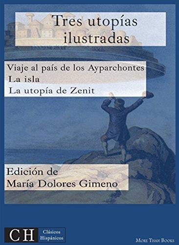 Tres utopías ilustradas: Viaje al país de los Ayparchonetes, La isla y La utopía de Zenit (Clásicos Hispánicos nº 44) por Anónimo