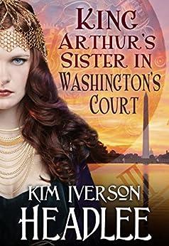 King Arthur's Sister in Washington's Court (English Edition) di [Headlee, Kim Iverson, Headlee, Kim]