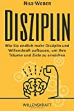 Disziplin: Wie Sie endlich mehr Disziplin und Willenskraft aufbauen, um Ihre T (Disziplin lernen, Willensstärke, Produktivität)