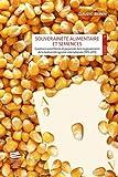 Souveraineté alimentaire et semences - Questions autochtones et paysannes dans la gouvernance de la biodiversité agricole internationale (1970-2013)
