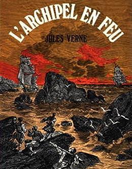 L'Archipel en feu (Entièrement Illustré) par [Jules Verne]