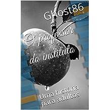O professor do instituto (Portuguese Edition)
