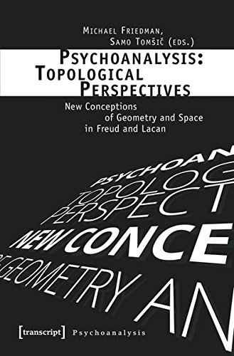 Psychoanalysis: Topological Perspectives: New Conceptions of Geometry and Space in Freud and Lacan (Psychoanalyse)