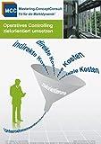 Operatives Controlling zielorientiert umsetzen: Der Leitfaden für eine erfolgreiche operative Controlling Umsetzung (MCC Controlling Management eBooks 16)