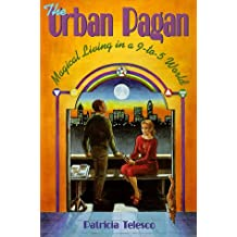 The Urban Pagan: Magical Living in a 9 to 5 World (Llewellyn's Practical Magick Series)