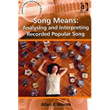 Song Means: Analysing and Interpreting Recorded Popular Song (Ashgate Popular and Folk Music Series) by Moore, Allan F. (2012) Paperback