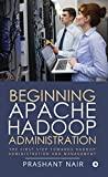 Beginning Apache Hadoop Administration : The First Step towards Hadoop Administration and Management
