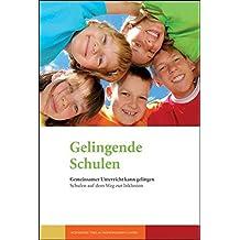 Gelingende Schulen: Gemeinsamer Unterricht kann gelingen. Schulen auf dem Weg zur Inklusion