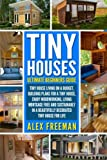 Tiny Houses : Beginners Guide:: Tiny House Living On A Budget, Building Plans For A Tiny House, Enjoy Woodworking, Living Mortgage Free And ... Design,construction,country living)