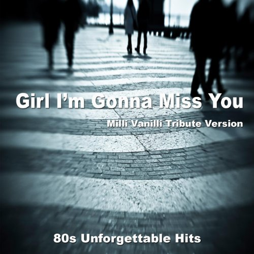 Girl I'm Gonna Miss You - Milli Vanilli Tribute Version - Single 80 S Girl