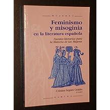 FEMINISMO Y MISOGINIA EN LA LITERATURA ESPAÑOLA - Fuentes literarias para la Historia de las Mujeres