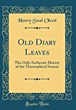 Old Diary Leaves: The Only Authentic History of the Theosophical Society (Classic Reprint)