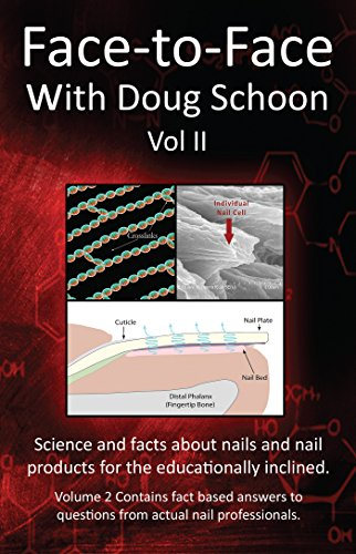 Face-To-Face with Doug Schoon Volume II: Science and Facts about Nails/nail Products for the Educationally Inclined (English Edition)