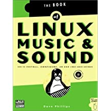 Linux Music & Sound: How to Install, Configure, and Use Linux Audio Software by Dave Phillips (2000-09-11)