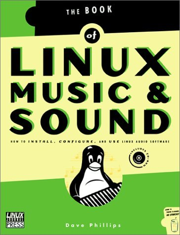 Linux Music & Sound: How to Install, Configure, and Use Linux Audio Software by Dave Phillips (2000-09-11) par Dave Phillips