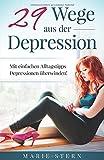 29 Wege aus der Depression: Mit einfachen Alltagstipps Depressionen ueberwinden!