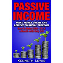 PASSIVE INCOME: Make Money Online and Achieve Financial Freedom: How To Make $500 - $12 K with only $50 *FREE BONUS 'SEO 2016: Complete Guide to Search ... Affiliate Marketing) (English Edition)