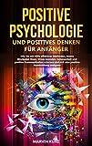 Positive Psychologie und positives Denken für Anfänger: Wie Sie mit Hilfe effektiver Methoden, innere Blockaden lösen, Stress beenden, Gelassenheit, positive Kommunikation und Ausstrahlung erlernen