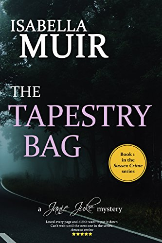 The Tapestry Bag: A Sussex crime, full of twists and turns (A Janie Juke mystery Book 1) by [Muir, Isabella]