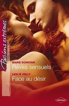 Rêves sensuels - Face au désir (Passions Extrêmes) par [Donovan, Marie, Kelly, Leslie]