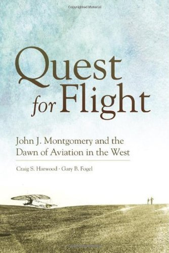 Quest for Flight: John J. Montgomery and the Dawn of Aviation in the West by Harwood, Craig S., Fogel, Gary B. (10/26/2012)