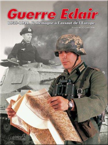 Guerre Eclair : 1939-1941, l'Allemagne à l'assaut de l'Europe