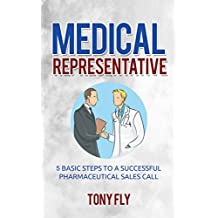 Medical Representative: 5 Basic Steps to a Successful pharmaceutical Sales Call (English Edition)