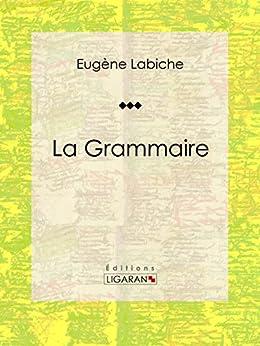 La Grammaire: Pièce de théâtre comique par [Labiche, Eugène, Ligaran,]