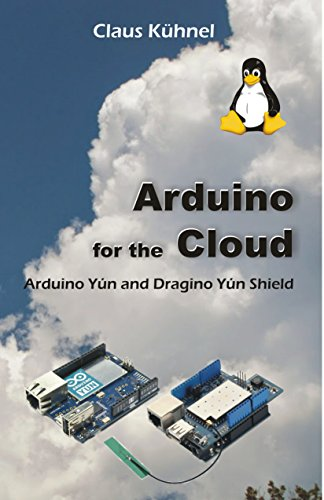 Arduino for the Cloud : Arduino Yun and Dragino Yun Shield (English Edition)