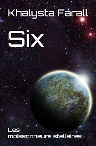 Six (Les moissonneurs stellaires t. 1) par Khalysta Farall