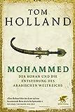 Mohammed, der Koran und die Entstehung des arabischen Weltreichs - Tom Holland