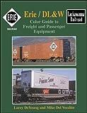 ERIE / DL&W: COLOR GUIDE TO FREIGHT AND PASSENGER EQUIPMENT. [Gebundene Ausga...