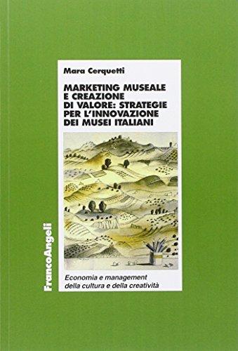 Marketing museale e creazione di valore: strategie per l'innovazione dei musei italiani (Econ. e managem. della cult. e creativ.) por Mara Cerquetti