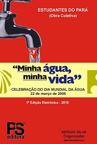 MINHA ÁGUA, MINHA VIDA: Celebração do Dia Mundial da Água (Portuguese Edition) por ESTUDANTES DO PARÁ - OBRA COLETIVA