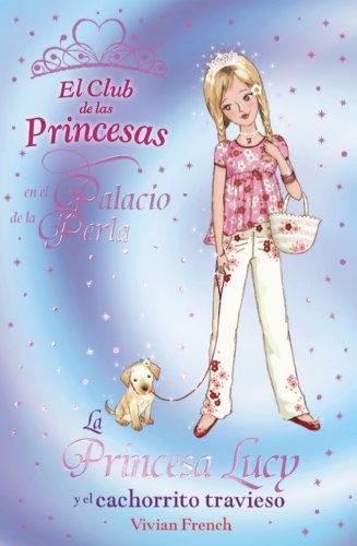 La Princesa Lucy y el cachorrito travieso (Literatura Infantil (6-11 Años) - El Club De Las Princesas)