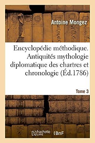 Encyclopédie méthodique. Antiquités mythologie diplomatique des chartres et chronologie. Tome 3
